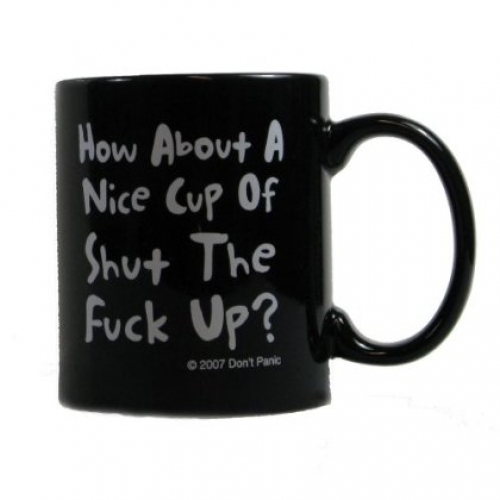 How About a Nice Cup of Shut the F*ck Up? Coffee Mug